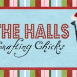 {Deck the Halls with the Crafting Chicks}