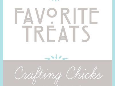 The Crafting Chicks Picks: Favorite Treats