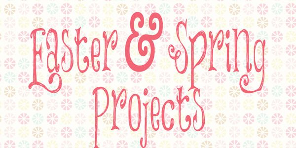 13 Projects for Easter and Spring By The Crafting Chicks
