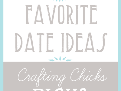 The Crafting Chicks Picks: Date Ideas