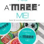 "{Valentine…You A""MAZE"" Me! & Free Printable}"