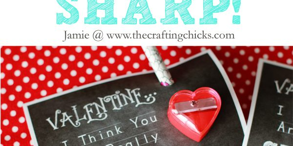 "Valentine ""You Are Really SHARP!"" & Free Printable"
