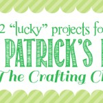 "12 ""Lucky"" St. Patrick's Day Projects {by The Crafting Chicks}"