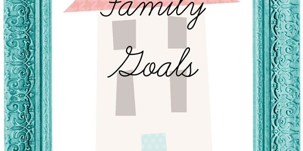 Family Goals with Free Printable