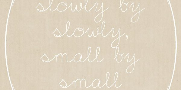Slowly by Slowly, Small By Small Free Printable