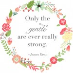 Only the Gentle Are Strong Free Printable