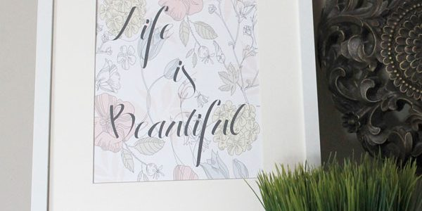 Life Is Beautiful Printable
