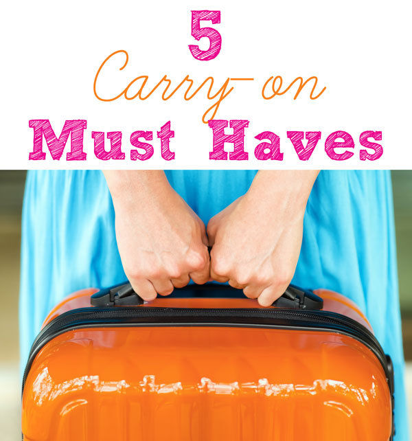 5 Carry on Must Haves