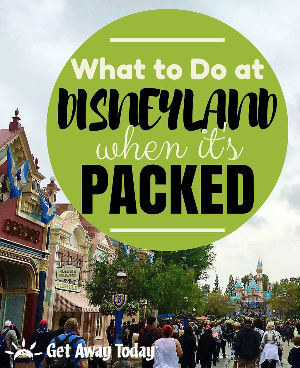 What to do at Disneyland when it's Packed