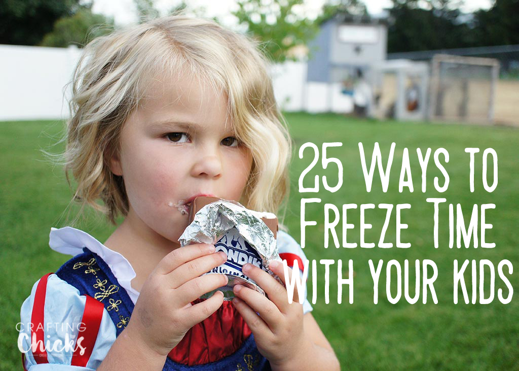 25 ways to freeze time with your kids