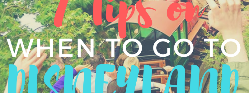 7 Tips to Help You Decide When to Go to Disneyland