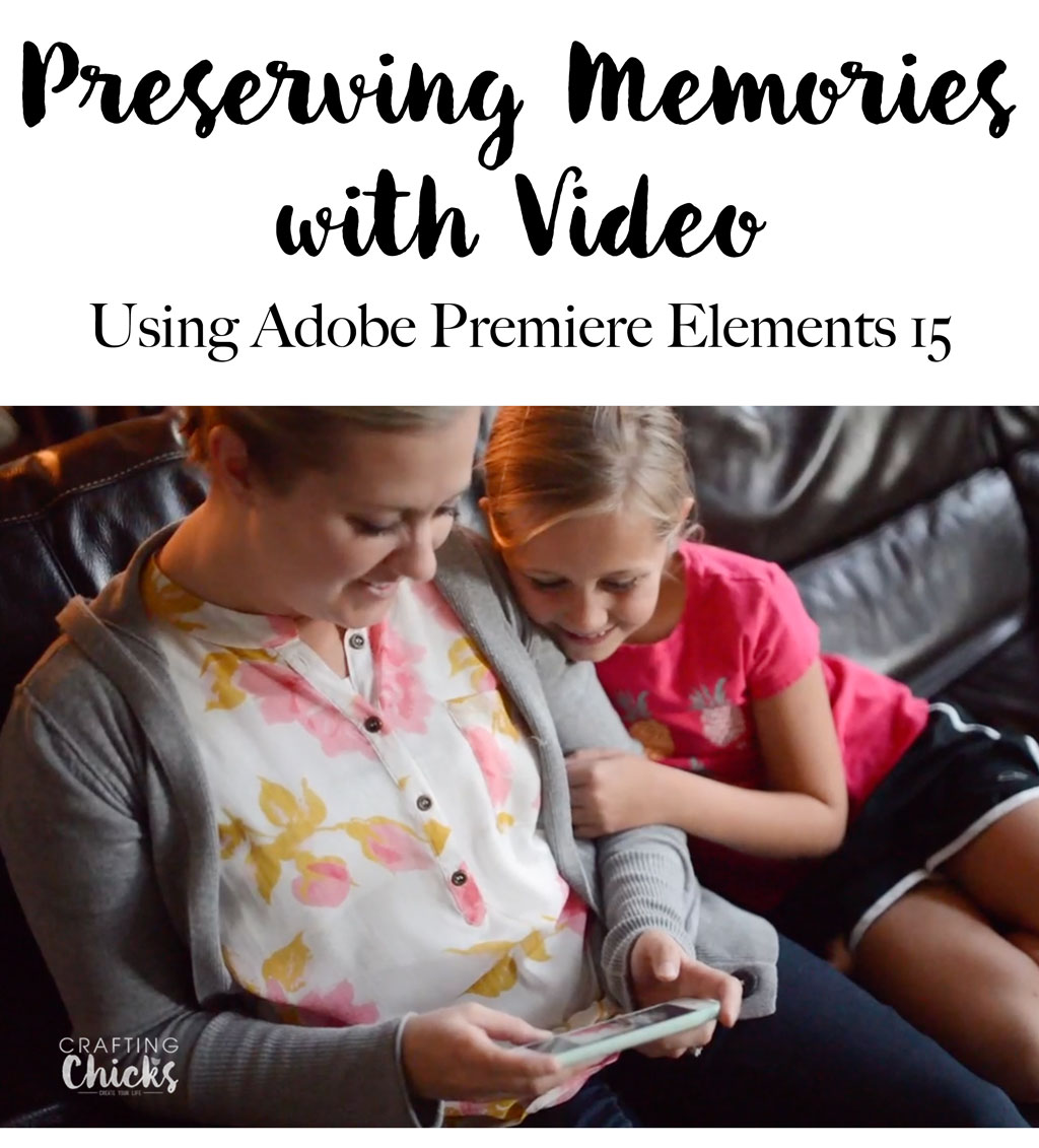 Preserving Memories with Video using Adobe Premiere Elements 15