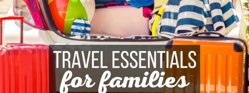 Travel Essentials for Families
