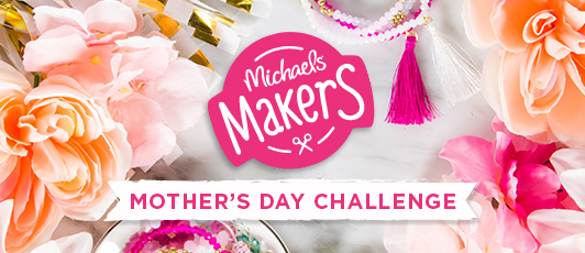 Michaels Makers Mother's Day Challenge 2017