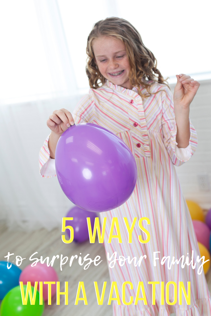 5 Ways to Surprise your Family with a Vacation